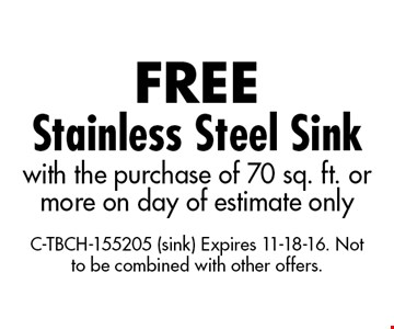 FREE Stainless Steel Sink with the purchase of 70 sq. ft. or more on day of estimate only. C-TBCH-155205 (sink) Expires 11-18-16. Not to be combined with other offers.