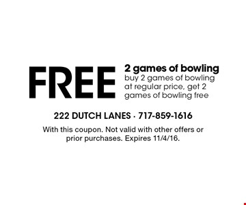 Free 2 games of bowling. Buy 2 games of bowling at regular price, get 2 games of bowling free. With this coupon. Not valid with other offers or prior purchases. Expires 11/4/16.