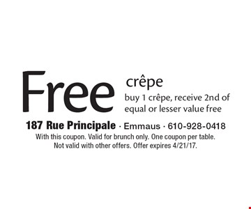 Free crepe buy 1 crepe, receive 2nd of equal or lesser value free. With this coupon. Valid for brunch only. One coupon per table.Not valid with other offers. Offer expires 4/21/17.