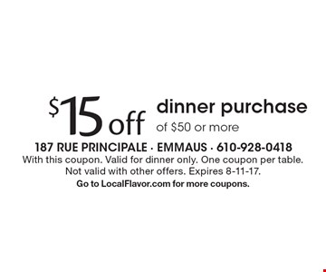 $15 off dinner purchase of $50 or more. With this coupon. Valid for dinner only. One coupon per table. Not valid with other offers. Expires 8-11-17.Go to LocalFlavor.com for more coupons.