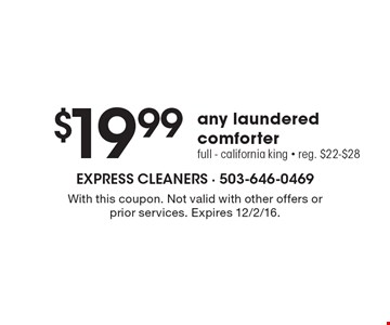 $19.99 any laundered comforter (full-California king). Reg. $22-$28. With this coupon. Not valid with other offers or prior services. Expires 12/2/16.