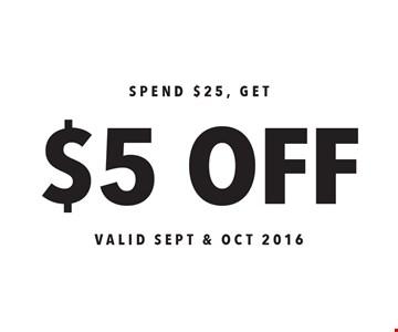 Spend $25, get $5 off. Valid Sept & Oct 2016