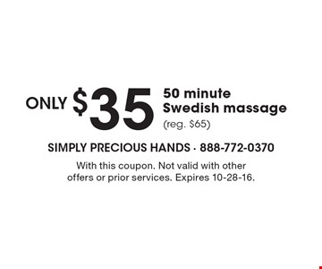 $35 only 50 minute Swedish massage (reg. $65). With this coupon. Not valid with other offers or prior services. Expires 10-28-16.