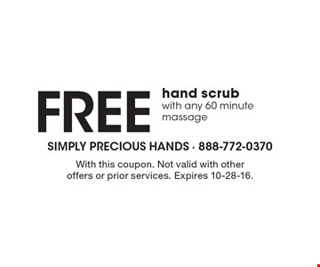 Free hand scrub with any 60 minute massage. With this coupon. Not valid with other offers or prior services. Expires 10-28-16.