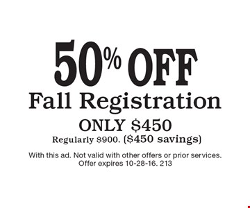 50% off Fall Registration ONLY $450. Regularly $900. ($450 savings). With this ad. Not valid with other offers or prior services.Offer expires 10-28-16. 213