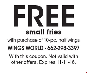 Free small fries with purchase of 10-pc. half wings. With this coupon. Not valid with other offers. Expires 11-11-16.