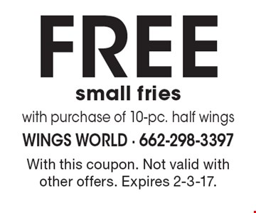 Free small fries with purchase of 10-pc. half wings. With this coupon. Not valid with other offers. Expires 2-3-17.