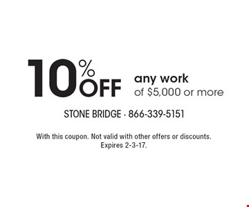 10% OFF any work of $5,000 or more. With this coupon. Not valid with other offers or discounts. Expires 2-3-17.