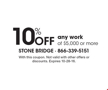 10% Off any work of $5,000 or more. With this coupon. Not valid with other offers or discounts. Expires 10-28-16.