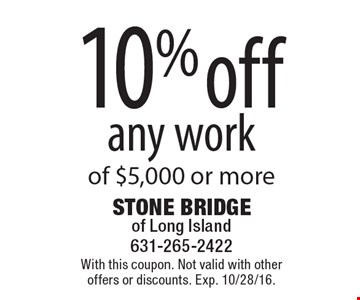10% off any work of $5,000 or more. With this coupon. Not valid with other offers or discounts. Exp. 10/28/16.