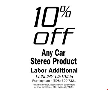 10% off Any Car Stereo Product Labor Additional. With this coupon. Not valid with other offers or prior purchases. Offer expires 3/24/17.