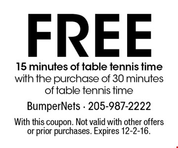 Free 15 minutes of table tennis time with the purchase of 30 minutes of table tennis time. With this coupon. Not valid with other offers or prior purchases. Expires 12-2-16.