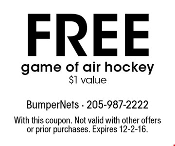 Free game of air hockey. $1 value. With this coupon. Not valid with other offers or prior purchases. Expires 12-2-16.