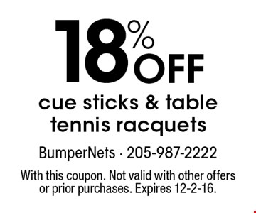 18% off cue sticks & table tennis racquets. With this coupon. Not valid with other offers or prior purchases. Expires 12-2-16.