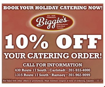 Book your holiday catering now! 10% Off Your Catering Order! Call for information. Not valid with other offers or promotions. Must mention coupon at time of ordering. Expires 1-15-17