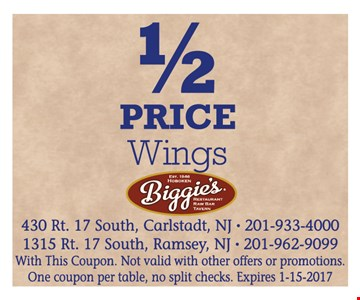 1/2 Price Wings. With this coupon. Not valid with other offers or promotions. One coupon per table, no split checks. Expires 1-15-17