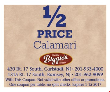 1/2 Price Calamari. With this coupon. Not valid with other offers or promotions. One coupon per table, no split checks. Expires 1-15-17