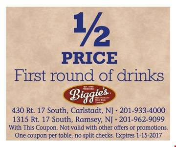 1/2 Price First Round Of Drinks. With this coupon. Not valid with other offers or promotions. One coupon per table, no split checks. Expires 1-15-17