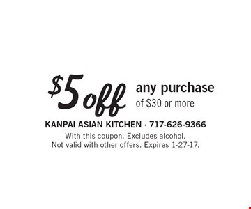 $5 off any purchase of $30 or more. With this coupon. Excludes alcohol.Not valid with other offers. Expires 1-27-17.
