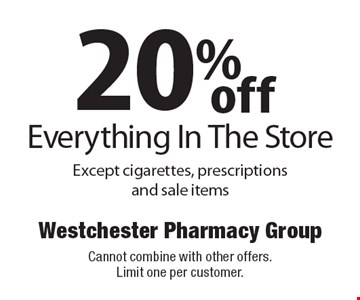 20% off Everything In The Store. Except cigarettes, prescriptions and sale items. Cannot combine with other offers. Limit one per customer.
