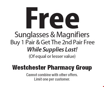 Free Sunglasses & Magnifiers. Buy 1 Pair & Get The 2nd Pair Free While Supplies Last! (Of equal or lesser value). Cannot combine with other offers. Limit one per customer.