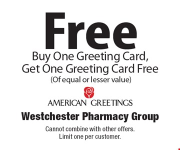 Free Greeting Card. Buy One Greeting Card, Get One Greeting Card Free (Of equal or lesser value). Cannot combine with other offers.Limit one per customer.