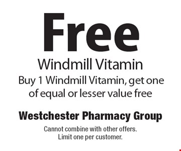Free Windmill Vitamin. Buy 1 Windmill Vitamin, get one of equal or lesser value free. Cannot combine with other offers. Limit one per customer.