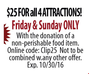 $25 For All 4 Attractions Friday & Sunday Only