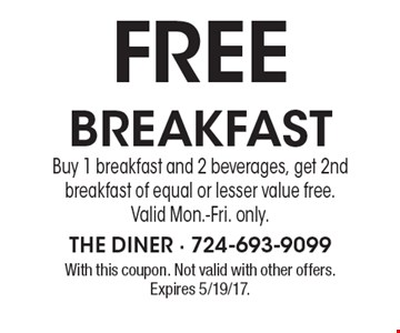 Free breakfast. Buy 1 breakfast and 2 beverages, get 2nd breakfast of equal or lesser value free. Valid Mon.-Fri. only.. With this coupon. Not valid with other offers. Expires 5/19/17.