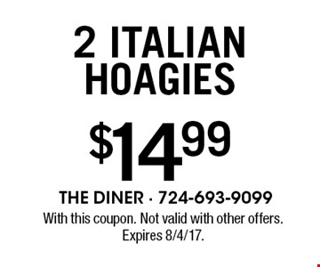 $14.99 2 Italian hoagies . With this coupon. Not valid with other offers. Expires 8/4/17.