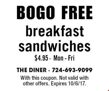 BOGO FREE breakfast sandwiches $4.95 - Mon - Fri. With this coupon. Not valid with other offers. Expires 10/6/17.