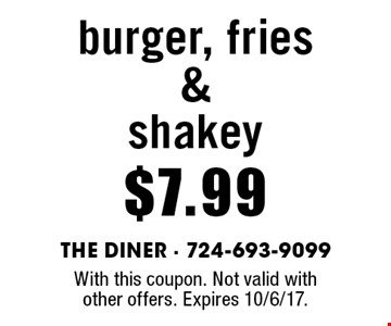 $7.99 burger, fries & shakey. With this coupon. Not valid with other offers. Expires 10/6/17.