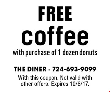 FREE coffee with purchase of 1 dozen donuts. With this coupon. Not valid with other offers. Expires 10/6/17.