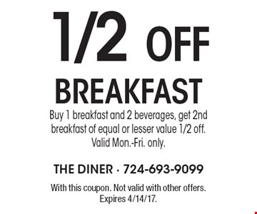 1/2 OFF breakfast. Buy 1 breakfast and 2 beverages, get 2nd breakfast of equal or lesser value 1/2 off. Valid Mon.-Fri. only. With this coupon. Not valid with other offers. Expires 4/14/17.