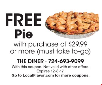 Free pie with purchase of $29.99 or more (must take to-go). With this coupon. Not valid with other offers. Expires 12-8-17. Go to LocalFlavor.com for more coupons.
