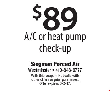 $89 A/C or heat pump check-up. With this coupon. Not valid with other offers or prior purchases. Offer expires 6-2-17.