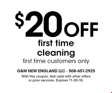 $20 Off first time cleaning first time customers only. With this coupon. Not valid with other offers or prior services. Expires 11-30-16.