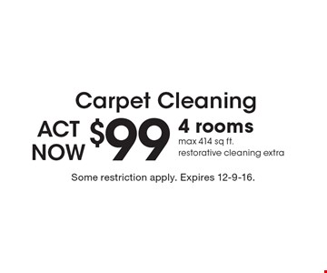 Carpet Cleaning! $99 4 rooms max 414 sq ft. Restorative cleaning extra. Some restriction apply. Expires 12-9-16.
