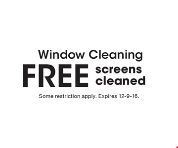 Window Cleaning! Free screens cleaned. Some restriction apply. Expires 12-9-16.