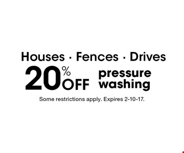 Houses - Fences - Drives 20% OFF pressure washing. Some restrictions apply. Expires 2-10-17.