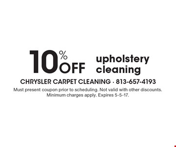 10% OFF upholstery cleaning. Must present coupon prior to scheduling. Not valid with other discounts. Minimum charges apply. Expires 5-5-17.