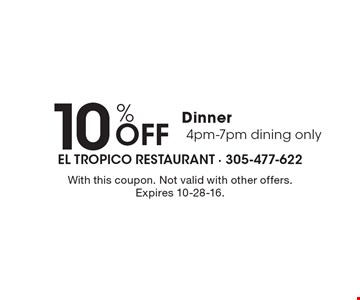 10% Off Dinner, 4pm-7pm dining only. With this coupon. Not valid with other offers. Expires 10-28-16.