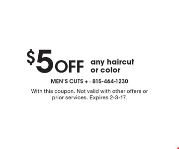 $5 Off Any Haircut Or Color. With this coupon. Not valid with other offers or prior services. Expires 2-3-17.