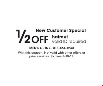 New Customer Special. 1/2 Off haircut, valid ID required. With this coupon. Not valid with other offers or prior services. Expires 3-10-17.