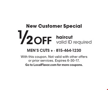 New Customer Special. 1/2 Off haircut. Valid ID required. With this coupon. Not valid with other offers or prior services. Expires 6-30-17. Go to LocalFlavor.com for more coupons.