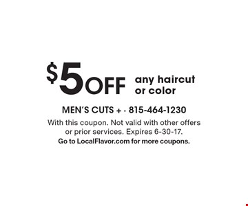 $5 Off any haircut or color. With this coupon. Not valid with other offers or prior services. Expires 6-30-17. Go to LocalFlavor.com for more coupons.