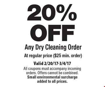 20% OFF Any Dry Cleaning Order. At regular price ($25 min. order). Valid 2/20/17-3/4/17. All coupons must accompany incoming orders. Offers cannot be combined. Small environmental surcharge added to all prices.