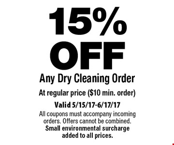 15% OFF Any Dry Cleaning Order At regular price ($10 min. order). Valid 5/15/17-6/17/17. All coupons must accompany incoming orders. Offers cannot be combined. Small environmental surcharge added to all prices.
