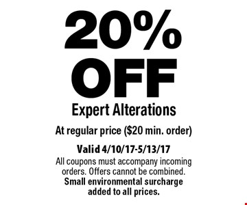 20% OFF Expert Alterations At regular price ($20 min. order). Valid 4/10/17-5/13/17All coupons must accompany incoming orders. Offers cannot be combined. Small environmental surcharge added to all prices.