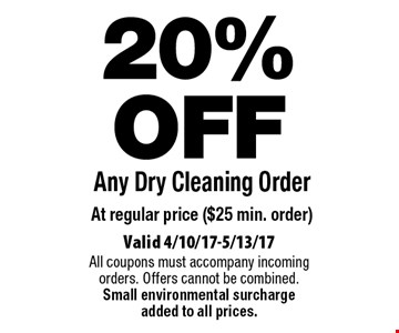 20% OFF Any Dry Cleaning Order At regular price ($25 min. order). Valid 4/10/17-5/13/17. All coupons must accompany incoming orders. Offers cannot be combined. Small environmental surcharge added to all prices.